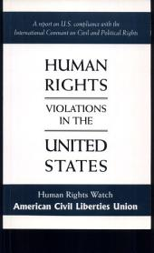 Human Rights Violations in the United States: A Report on U.S. Compliance with The International Covenant on Civil and Political Rights
