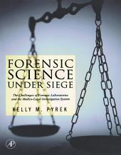 Forensic Science Under Siege: The Challenges of Forensic Laboratories and the Medico-Legal Investigation System