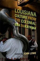 Louisiana Culture from the Colonial Era to Katrina