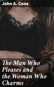 The Man Who Pleases and the Woman Who Charms Book