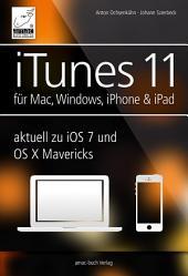 iTunes 11 - für Mac, Windows, iPhone und iPad aktuell zu iOS7 und OS X Mavericks: Musik, Videos und Bücher für Ihr iPhone, iPad, iPod, Mac und Windows