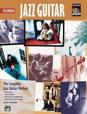 Complete Jazz Guitar Method: Beginning Jazz Guitar: Learn How To Play Jazz Guitar