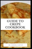 Guide to Crepe Cookbook