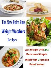 The New Point Plus Weight Watchers Recipes: Lose Weight with 243 Delicious Simple Dishes with Organized Point Values