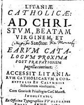 Litaniae Catholicae Ad Christum, Beatam Virginem, Et Sanctos