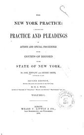 The New York Practice: A Treatise Upon Practice and Pleadings in Actions and Special Proceedings in the Courts of Record of the State of New York, Volume 1