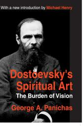 Dostoevsky's Spiritual Art: The Burden of Vision