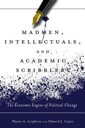 Madmen, Intellectuals, and Academic Scribblers: The Economic Engine of Political Change