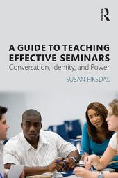 A Guide to Teaching Effective Seminars: Conversation, Identity, and Power