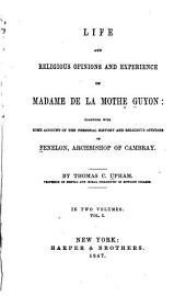 Life and Religious Opinions and Experience of Madame de La Mothe Guyon: Together with Some Account of the Personal History and Religious Opinions of Fenelon, Archbishop of Cambray, Volume 1