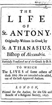 The Life of St. Antony ... Faithfully Translated Out of the Greek by D. S. [i.e. Edward Stephens]. To which the Lives of Some Others of Those Holy Men are Intended to be Added, Etc