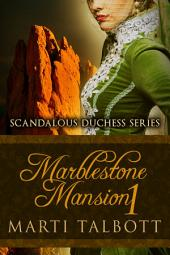 Marblestone Mansion, Book 1: Scandalous Duchess Series