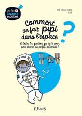 Comment on fait pipi dans l'espace ?: et toutes les questions que tu te poses pour devenir un parfait astronaute !