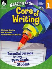 Getting to the Core of Writing, Level 1: Essential Lessons for Every First Grade Student