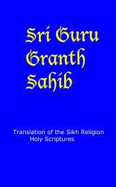 Sri Guru Granth Sahib: Translation of the Sikh Religion Holy Scriptures