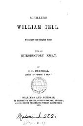 Schiller's William Tell, tr. into Engl. verse, with an intr. essay, by D.C. Campbell