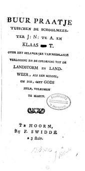 Buur praatje tusschen de schoolmeester J.N. te A. en Klaas te T., over het belangrijke van Neerlands verlossing en de Oproeping tot de landstorm en landweer, als een middel, om die, met Gods hulp, volkomen te maken