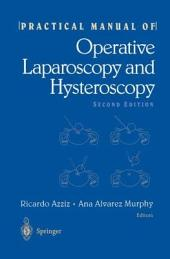 Practical Manual of Operative Laparoscopy and Hysteroscopy: Edition 2