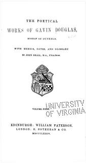 The Poetical Works of Gavin Douglas, Bishop of Dunkeld: With Memoir, Notes, and Glossary, Volume 1