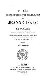 Procès de condamnation et de réhabilitation de Jeanne d'Arc, dite la Pucelle: Volume5