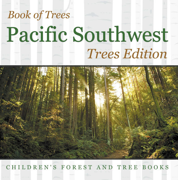 Book Of Trees Pacific Southwest Trees Edition Childrens Forest And Tree Books