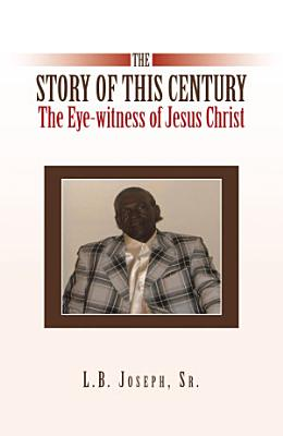 The Story of This Century  the Eye Witness of Jesus Christ PDF
