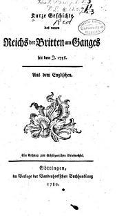 Kurze Geschichte des neuen Reichs der Britten am Ganges seit dem J. 1756: aus dem Englischen : ein Anhang zum Schlözerischen Briefwechsel