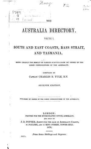 The Australia Directory  South and east coasts  Bass Strait  and Tasmania  being chiefly the result of various surveys made by order of the lords commissioners of the Admiralty