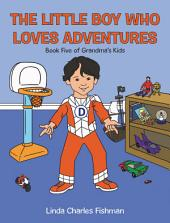 The Little Boy Who Loves Adventures: Book Five of Grandma'S Kids