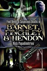Foul Deeds & Suspicious Deaths in Barnet, Fincley & Hendon