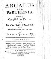 Argalus and Parthenia. Originally compiled in prose by Sir Philip Sidney; and afterwards done into verse by Francis Quarles, etc