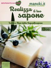 Realizza il tuo sapone. Vol.1: Teoria e Basi della Saponificazione