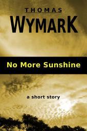 No More Sunshine: A Short Story