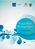 Strategic Water Management  International Experience and Practices     Vol  III     Flood Risk Management PDF