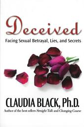 Deceived: Facing Sexual Betrayal Lies and Secrets