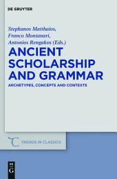 Ancient Scholarship and Grammar: Archetypes, Concepts and Contexts