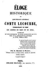 Éloge historique du Lieutenant-Général Comte Lecourbe, commandant en chef les armées du Rhin et du Jura: accompagné de notes historiques, de pièces justificatives et d'un choix de sa correspondance officielle en 1799, 1800 et 1815