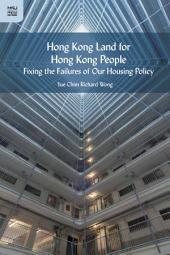 Hong Kong Land for Hong Kong People: Fixing the Failures of Our Housing Policy