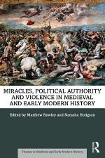 Miracles, Political Authority and Violence in Medieval and Early Modern History