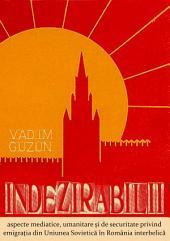 Indezirabilii. Aspecte mediatice, umanitare și de securitate privind emigrația din Uniunea Sovietică în România interbelică