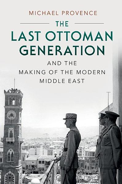 Download The Last Ottoman Generation and the Making of the Modern Middle East Book