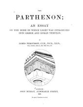 The Parthenon: An Essay on the Mode by which Light was Introduced Into Greek and Roman Temples