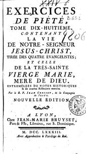 Exercices de piété contenant la vie de nôtre-seigneur Jésus-Christ, tirée des quatre évangélistes, et celle de la très sainte vierge Marie ...: Entremêlées de notes historiques ...