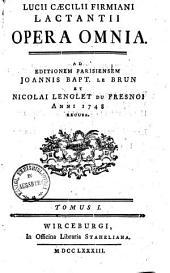 Lucii Caecilii Firmiani Lactantii opera omnia: Dedicatio Operis. Historia litteraria Lactantii. Lactantii Libri VII. divinarum Institutionum, Volume 1