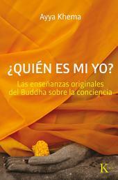Quién es mi yo: Las enseñanzas originales del Buddha sobre la conciencia