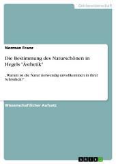 """Die Bestimmung des Naturschönen in Hegels """"Ästhetik"""": """"Warum ist die Natur notwendig unvollkommen in ihrer Schönheit?"""""""