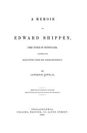 A Memoir of Edward Shippen, Chief Justice of Pennsylvania, Together with Selections from His Correspondence