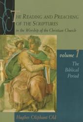 The Reading and Preaching of the Scriptures in the Worship of the Christian Church, Volume 1: The Biblical Period, Volume 1