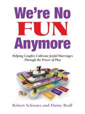We're No Fun Anymore: Helping Couples Cultivate Joyful Marriages Through the Power of Play