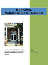 Municipal Management & Finances: A Primer for Municipal Officials and Other Lay Persons to Help Better Understand the Basics of Managing a Small Community 1St Edition
